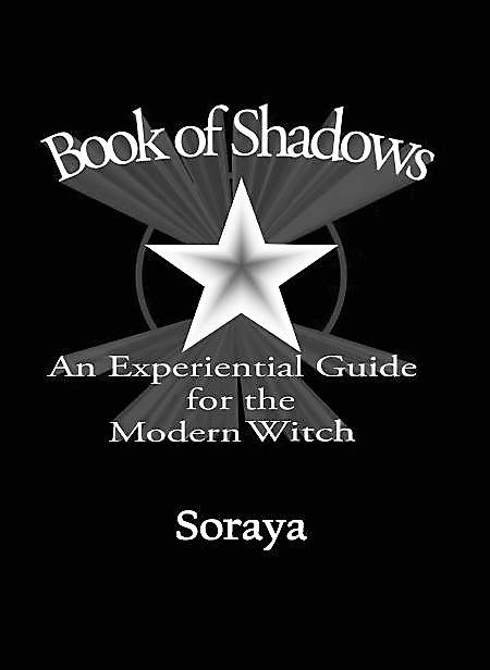 Book of Shadows and Experiential Guide  by Best Selling Author Soraya
