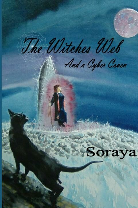 The Witches Web and a Cyber Coven by Best Selling Author Soraya